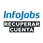 como recuperar una cuenta de Infojob